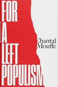Chantal Mouffe, For a Left Populism